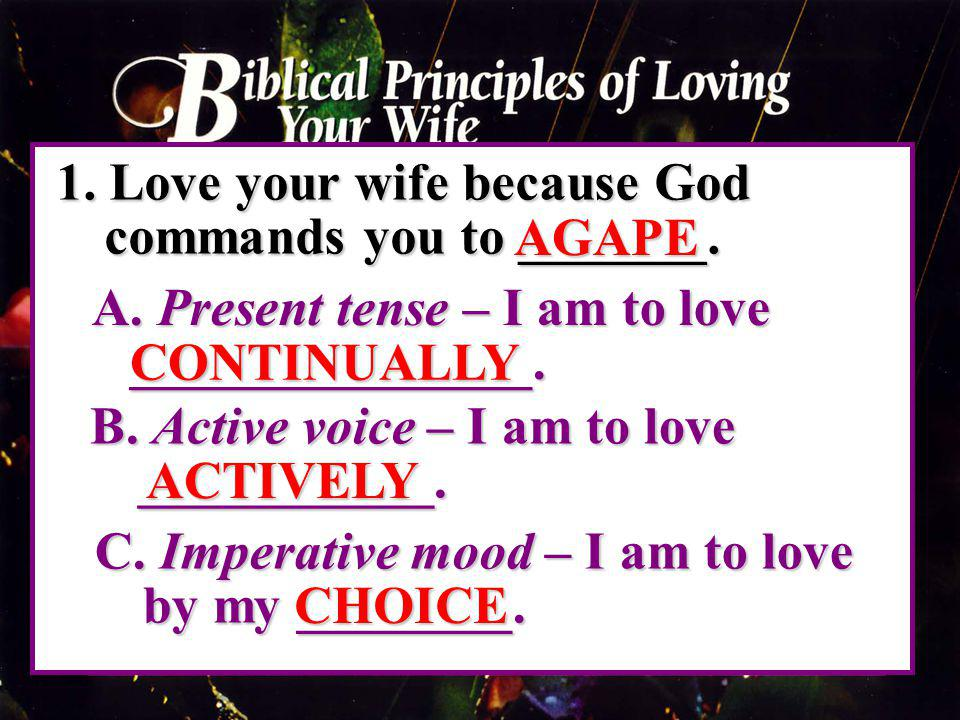 1. Love your wife because God commands you to _______.