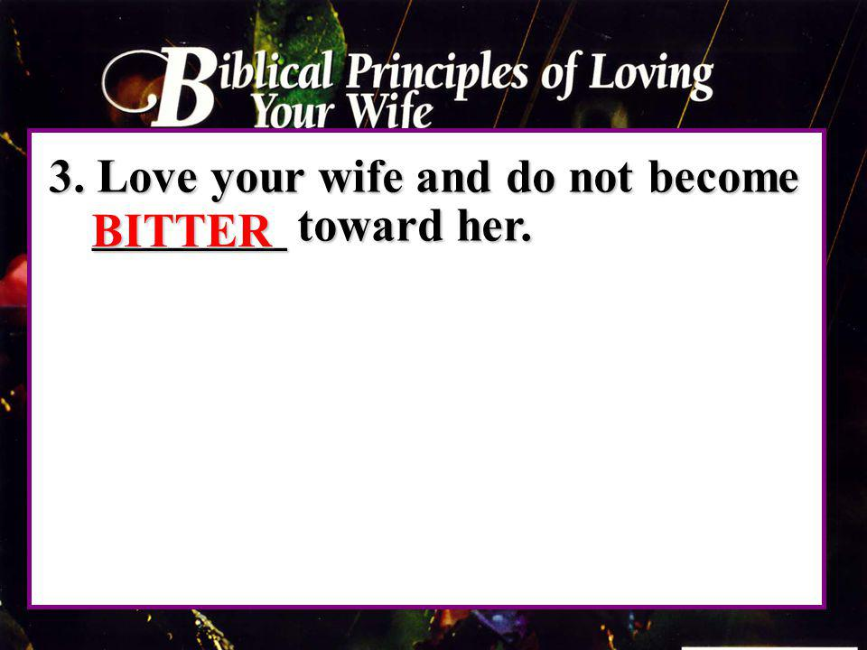3. Love your wife and do not become ________ toward her.