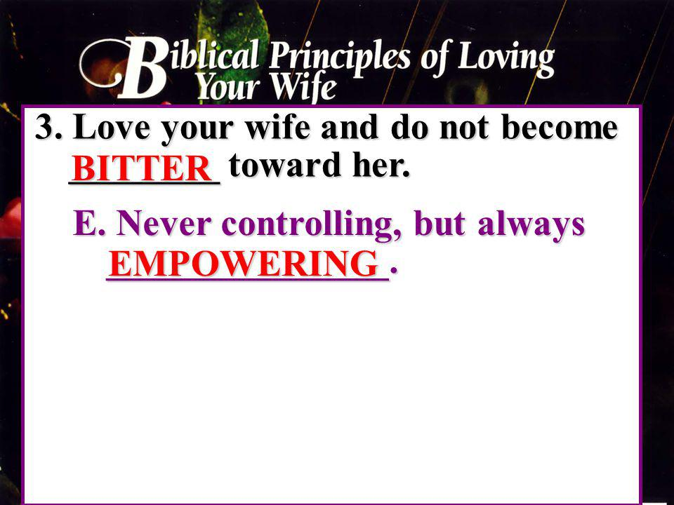 3. Love your wife and do not become ________ toward her. BITTER