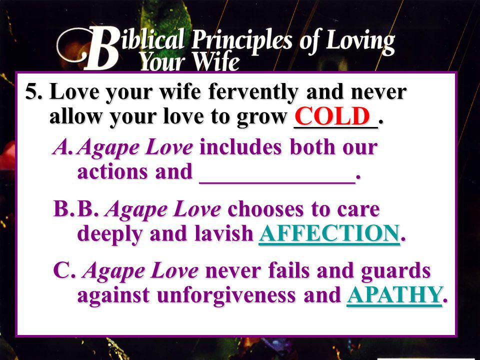 5. Love your wife fervently and never allow your love to grow _______.