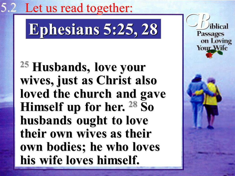 Ephesians 5:25, 28 5.2 Let us read together: