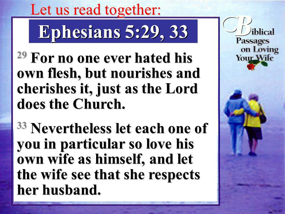 Ephesians 5:29, 33 Let us read together: