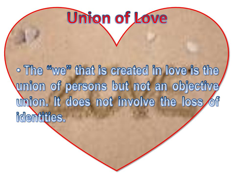 Union of Love The we that is created in love is the union of persons but not an objective union.