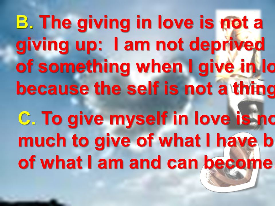 B. The giving in love is not a