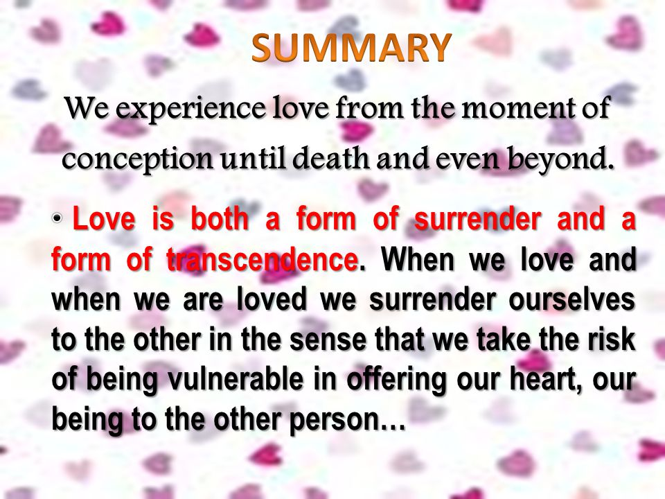 SUMMARY We experience love from the moment of conception until death and even beyond.