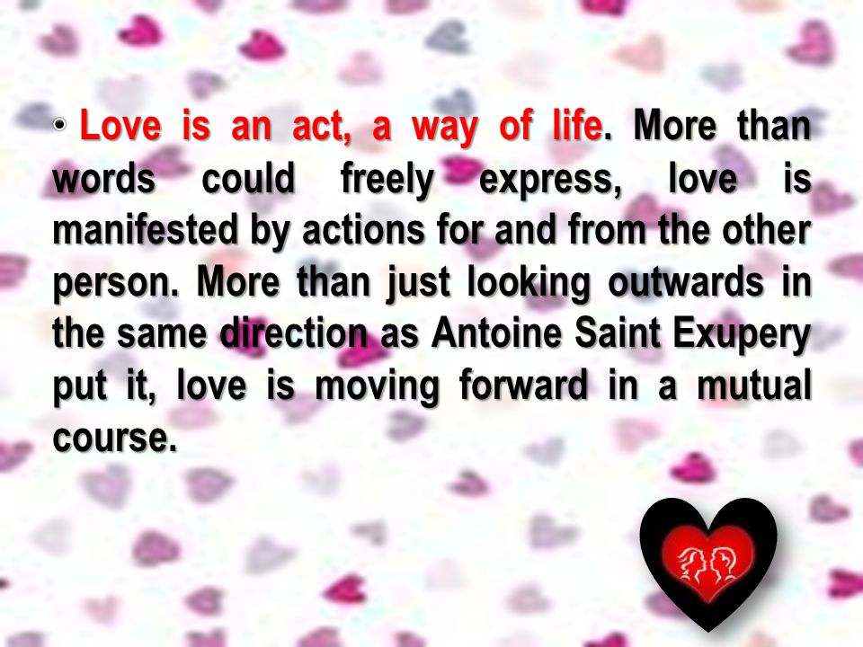 Love is an act, a way of life