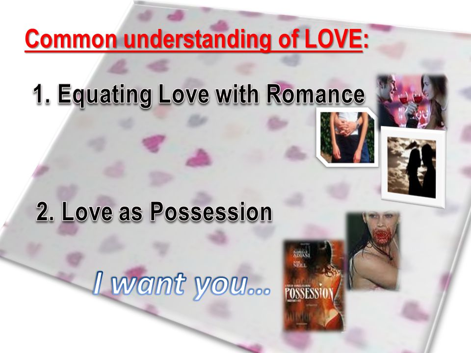 I want you… Common understanding of LOVE: