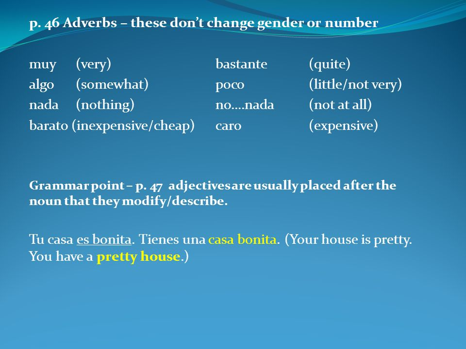 p. 46 Adverbs – these don't change gender or number