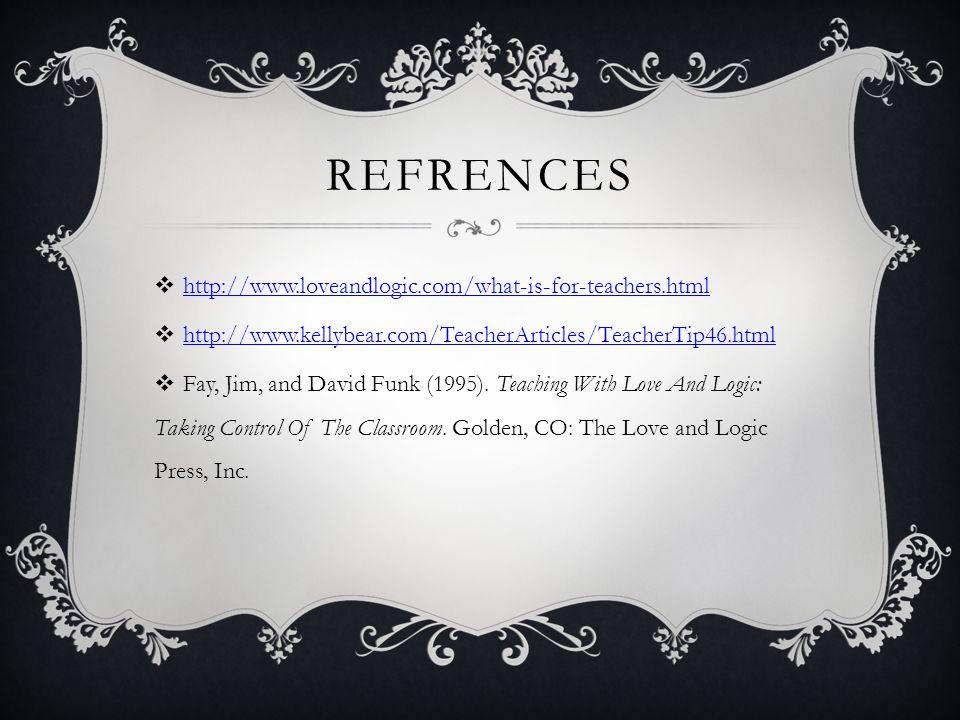 Refrences http://www.loveandlogic.com/what-is-for-teachers.html