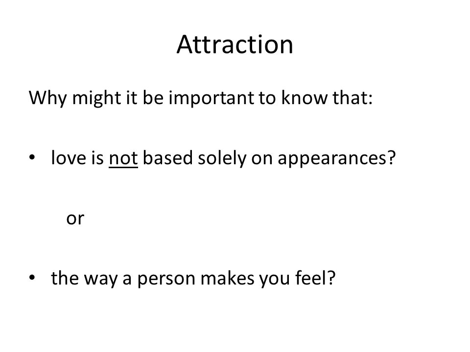 Attraction Why might it be important to know that: