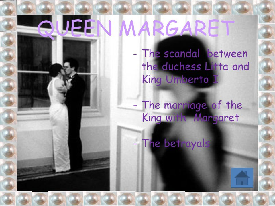 QUEEN MARGARET The scandal between the duchess Litta and King Umberto I. The marriage of the King with Margaret.