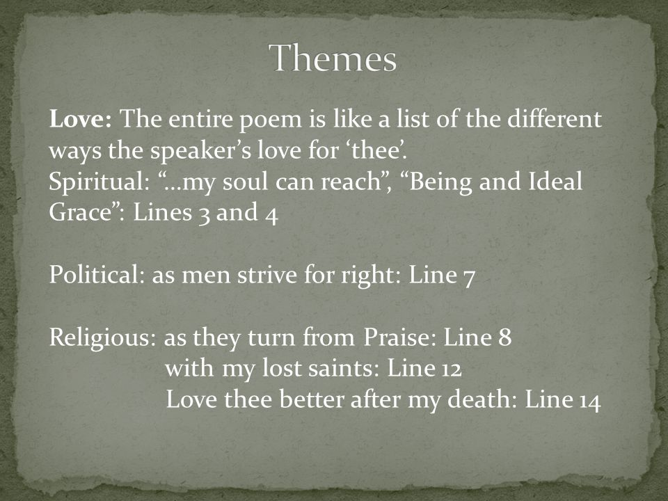 Themes Love: The entire poem is like a list of the different ways the speaker's love for 'thee'.