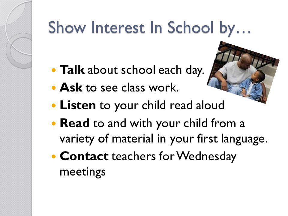 Show Interest In School by…