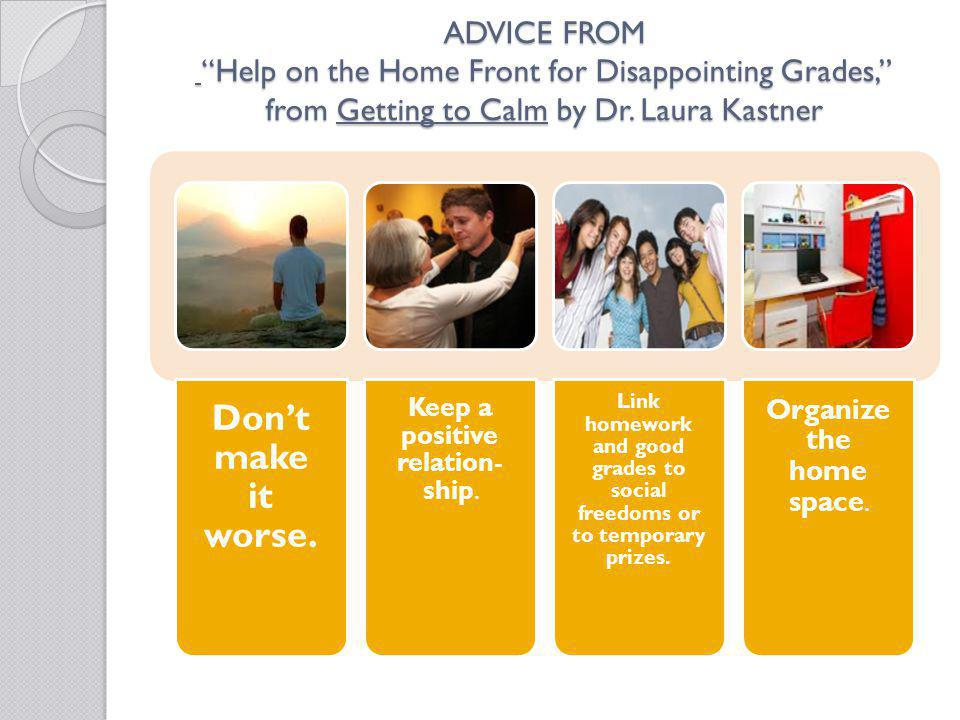 ADVICE FROM Help on the Home Front for Disappointing Grades, from Getting to Calm by Dr. Laura Kastner