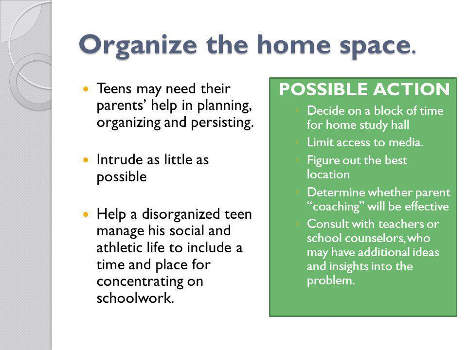 Organize the home space.