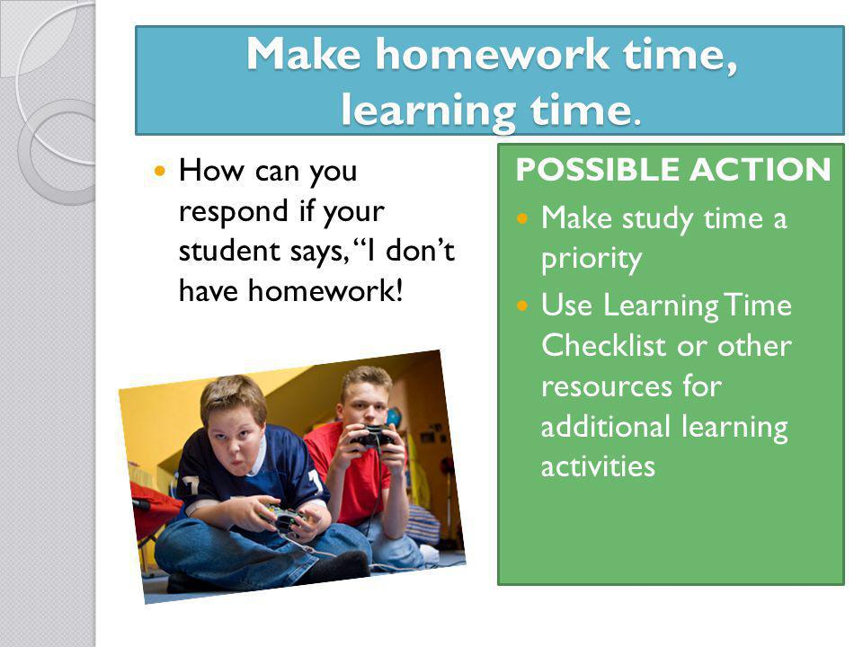 Make homework time, learning time.