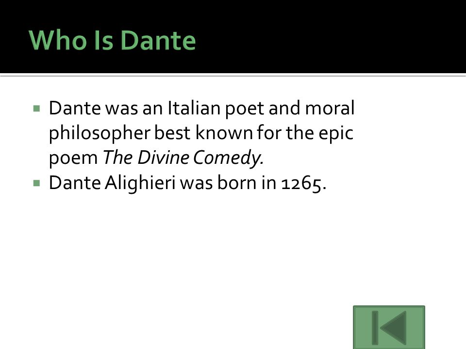 Who Is Dante Dante was an Italian poet and moral philosopher best known for the epic poem The Divine Comedy.