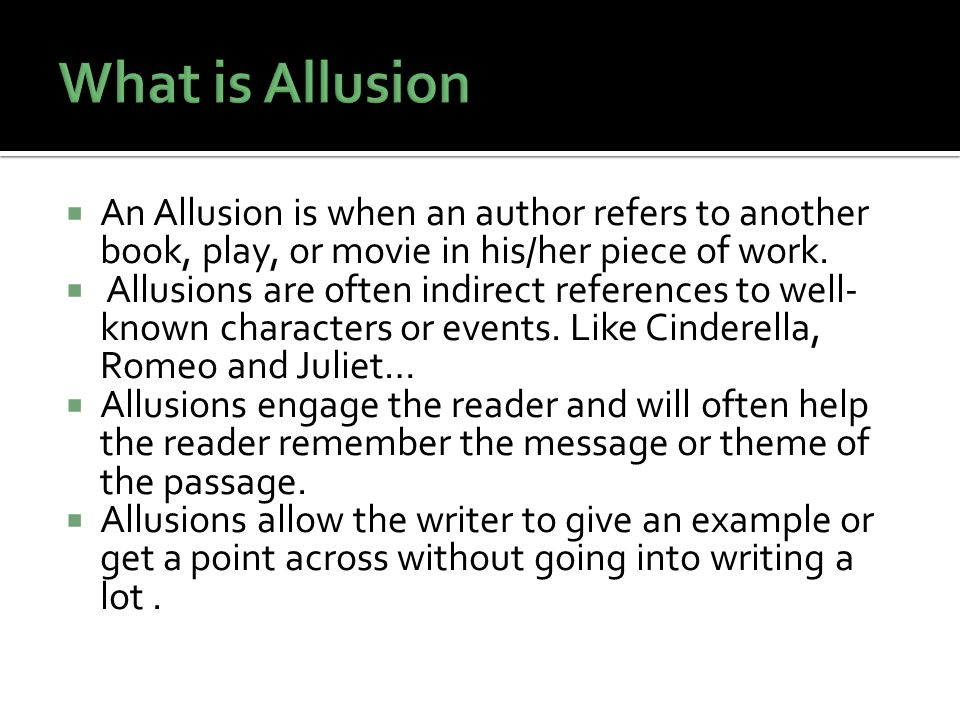 What is Allusion An Allusion is when an author refers to another book, play, or movie in his/her piece of work.