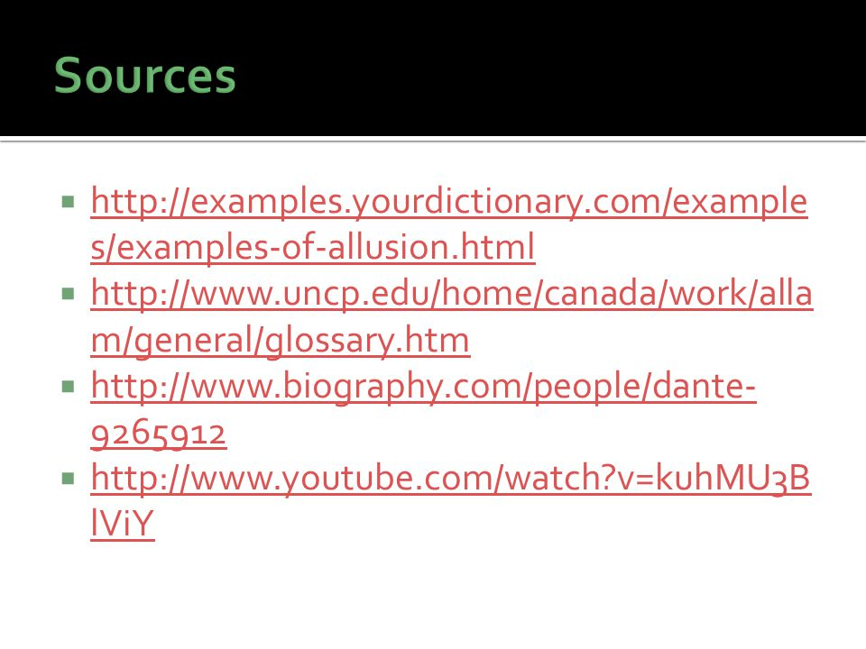 Sources http://examples.yourdictionary.com/examples/examples-of-allusion.html. http://www.uncp.edu/home/canada/work/allam/general/glossary.htm.