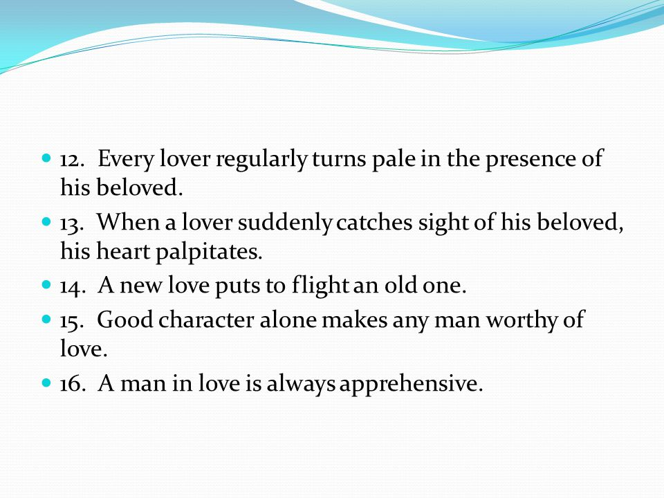 12. Every lover regularly turns pale in the presence of his beloved.