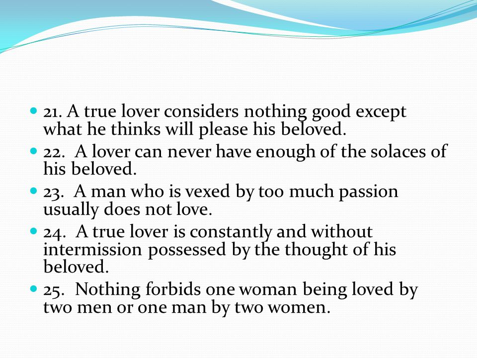 21. A true lover considers nothing good except what he thinks will please his beloved.