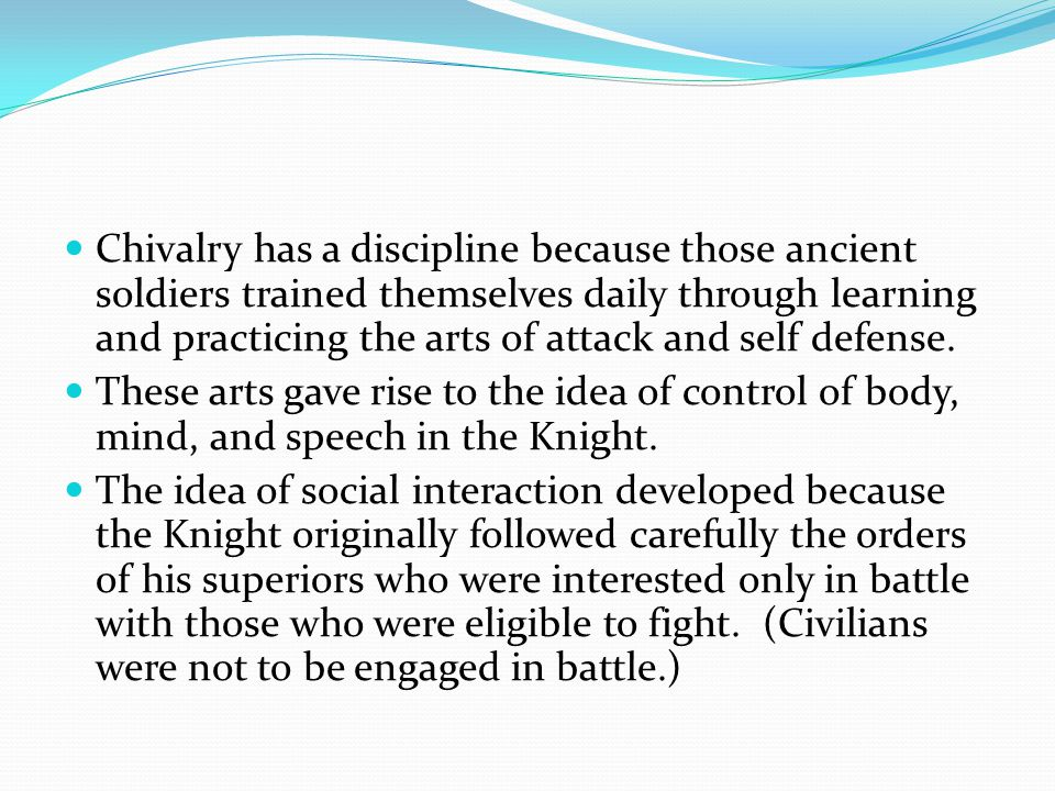 Chivalry has a discipline because those ancient soldiers trained themselves daily through learning and practicing the arts of attack and self defense.
