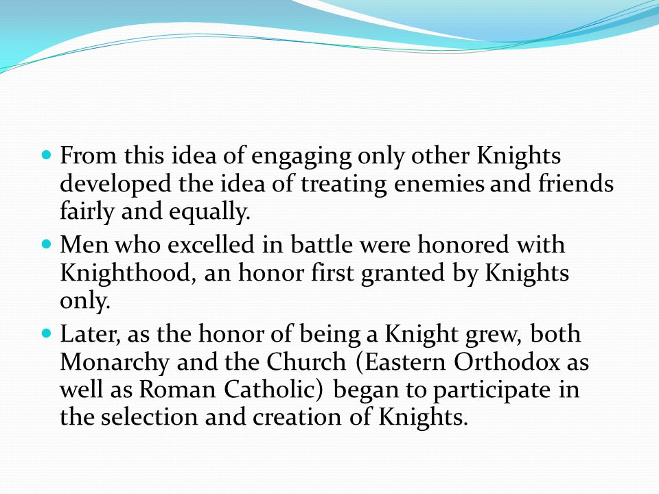 From this idea of engaging only other Knights developed the idea of treating enemies and friends fairly and equally.