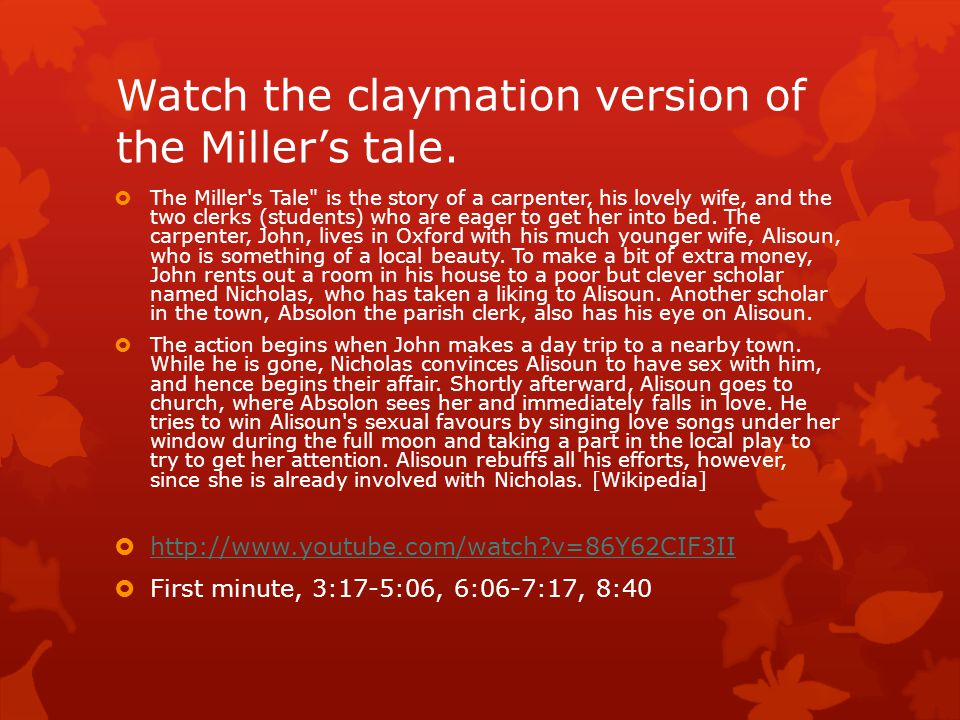 Watch the claymation version of the Miller's tale.