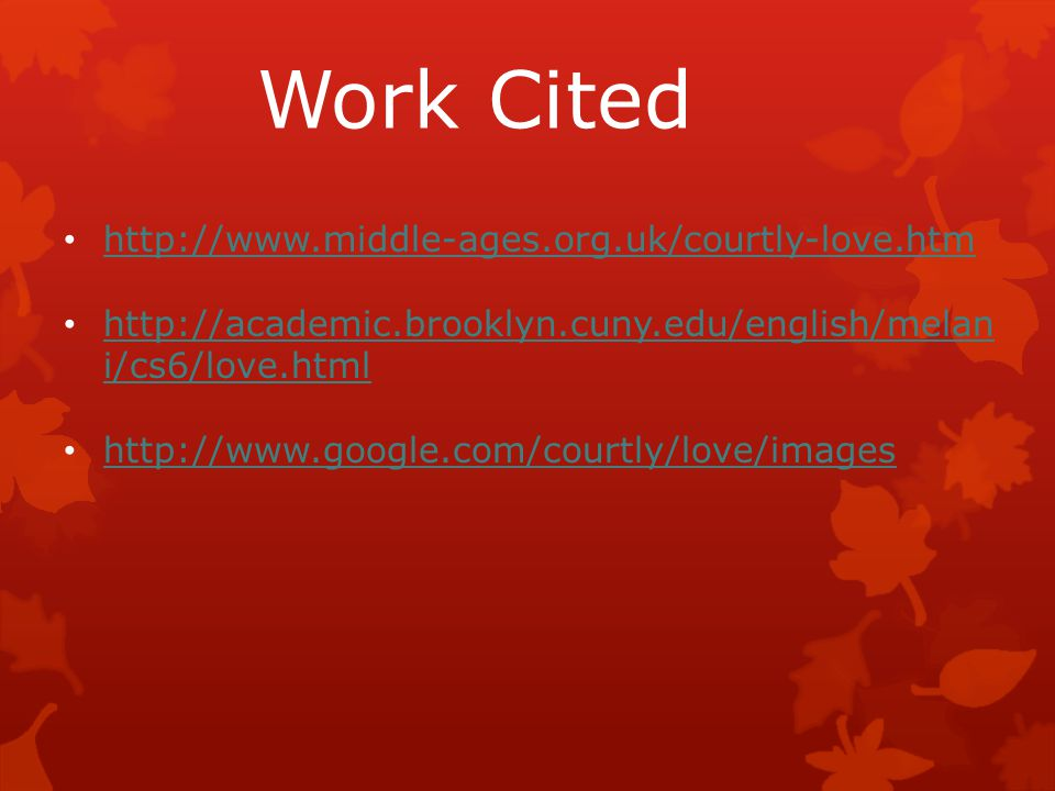 Work Cited http://www.middle-ages.org.uk/courtly-love.htm