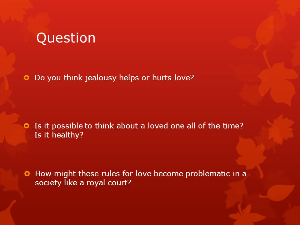 Question Do you think jealousy helps or hurts love