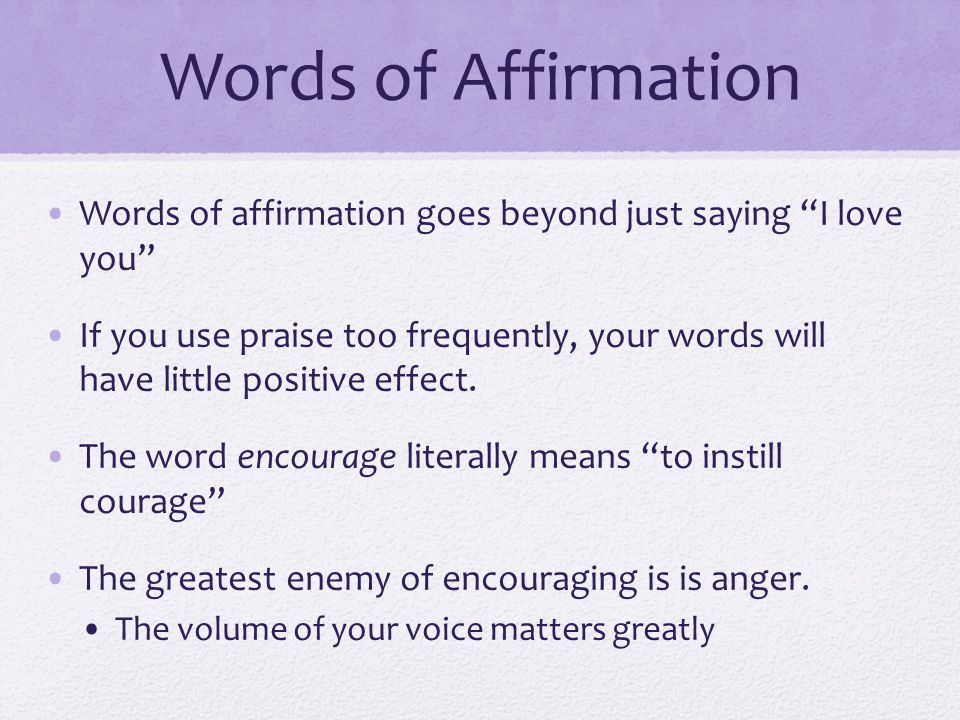 Words of Affirmation Words of affirmation goes beyond just saying I love you