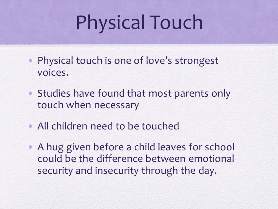Physical Touch Physical touch is one of love's strongest voices.