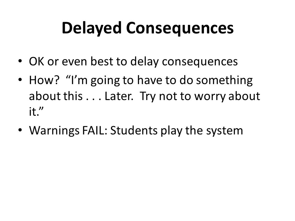 Delayed Consequences OK or even best to delay consequences