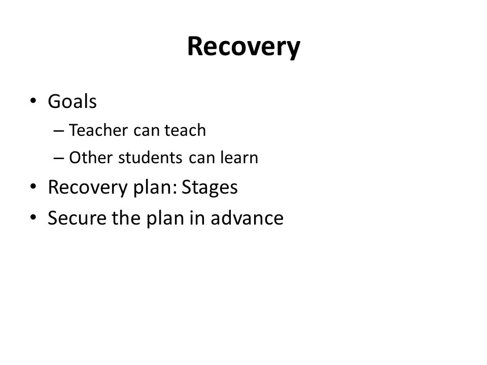 Recovery Goals Recovery plan: Stages Secure the plan in advance