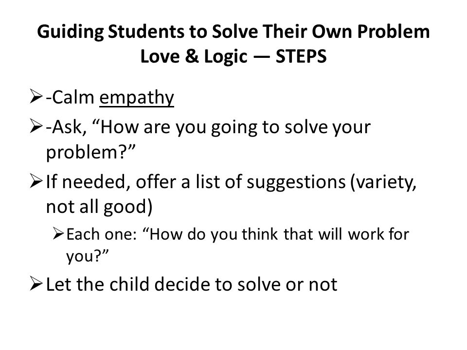 Guiding Students to Solve Their Own Problem Love & Logic — STEPS