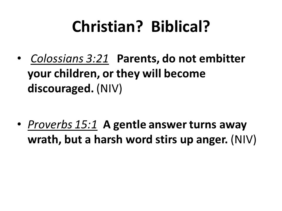 Christian Biblical Colossians 3:21 Parents, do not embitter your children, or they will become discouraged. (NIV)
