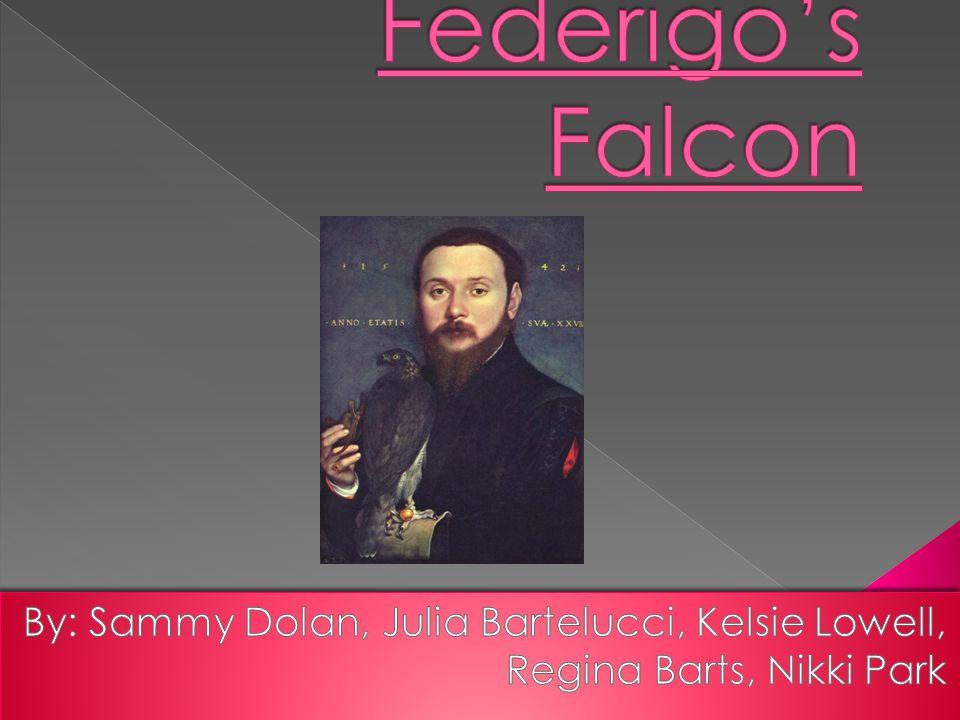 Federigo's Falcon By: Sammy Dolan, Julia Bartelucci, Kelsie Lowell, Regina Barts, Nikki Park