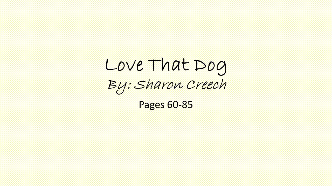 Love That Dog By: Sharon Creech