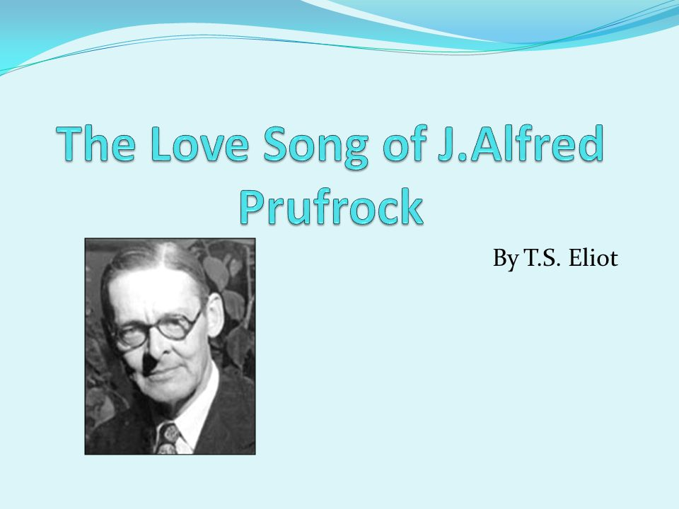 the love song of j alfred prufrock The love song of j alfred prufrock, commonly known as prufrock, is the first professionally published poem by american-british poet t s eliot (1888–1965.