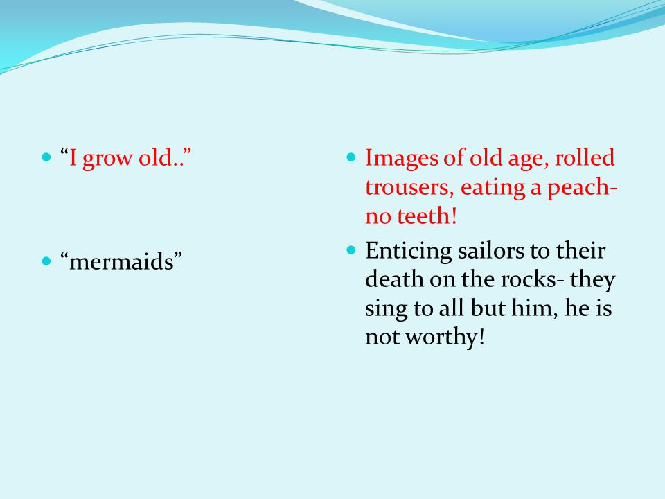 I grow old.. mermaids Images of old age, rolled trousers, eating a peach- no teeth!