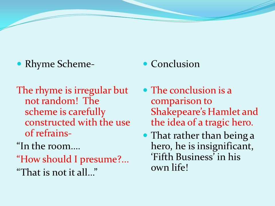 Rhyme Scheme- The rhyme is irregular but not random! The scheme is carefully constructed with the use of refrains-