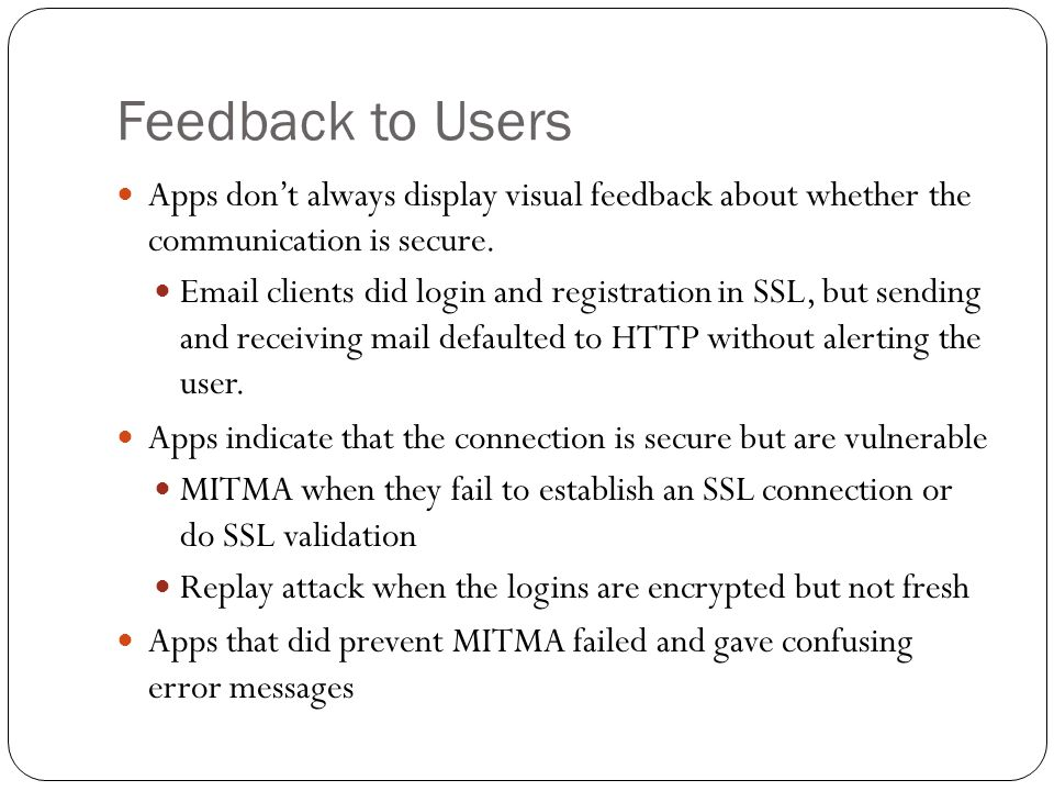 Feedback to Users Apps don't always display visual feedback about whether the communication is secure.