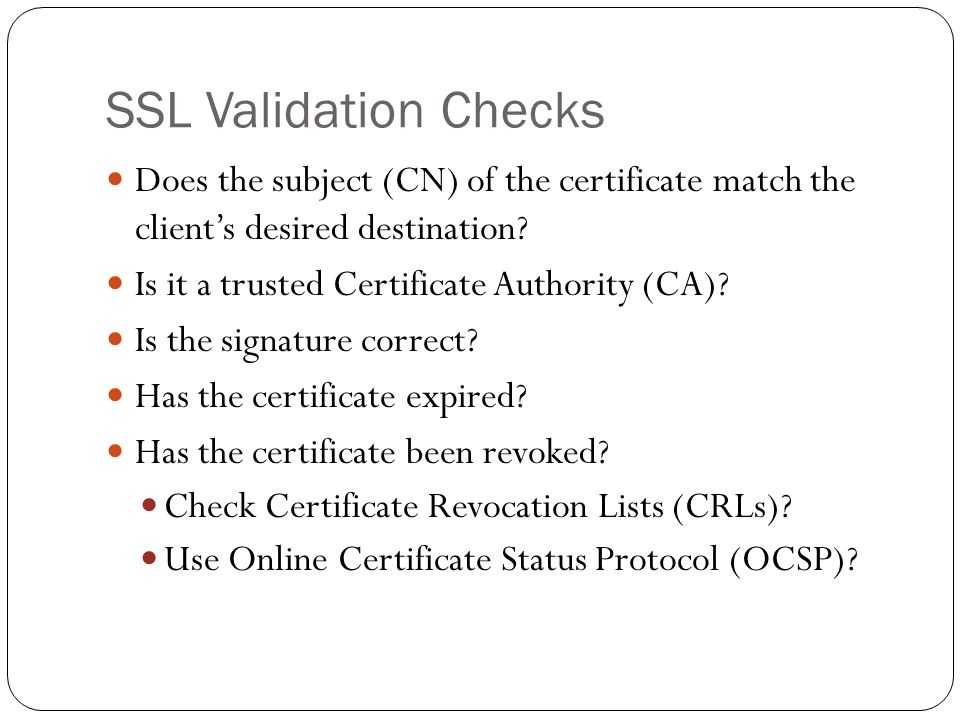SSL Validation Checks Does the subject (CN) of the certificate match the client's desired destination