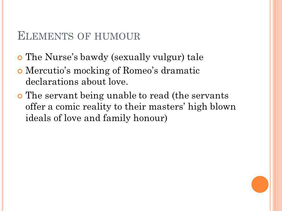 Elements of humour The Nurse's bawdy (sexually vulgur) tale