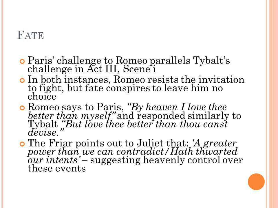 Fate Paris' challenge to Romeo parallels Tybalt's challenge in Act III, Scene i.