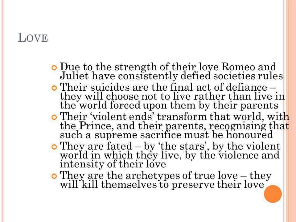 Love Due to the strength of their love Romeo and Juliet have consistently defied societies rules.