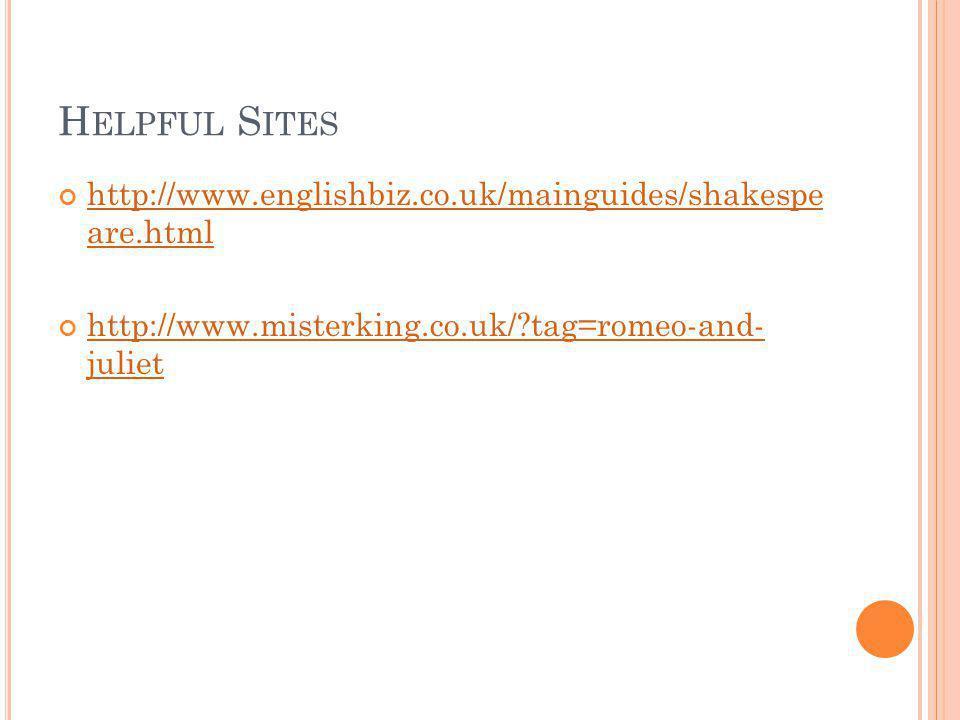 Helpful Sites http://www.englishbiz.co.uk/mainguides/shakespe are.html