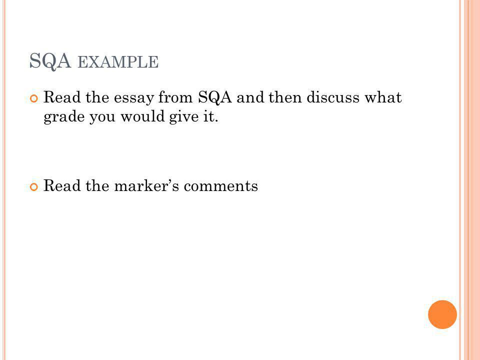 SQA example Read the essay from SQA and then discuss what grade you would give it.
