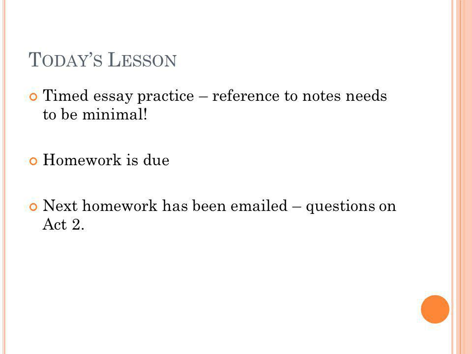 Today's Lesson Timed essay practice – reference to notes needs to be minimal! Homework is due.