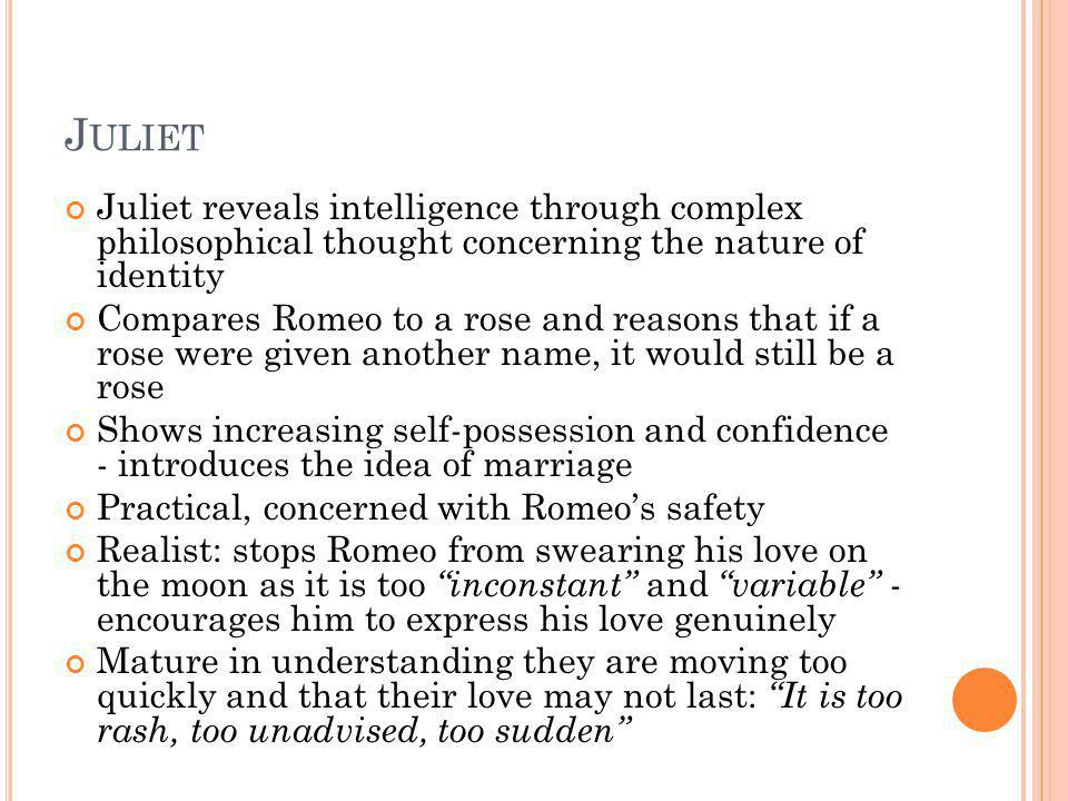 Juliet Juliet reveals intelligence through complex philosophical thought concerning the nature of identity.
